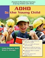 ADHD in the Young Child: Driven to Redirection: A Guide for Parents and Teachers of Young Children with ADHD: Driven to Re-Direction