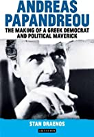 Andreas Papandreou: The Making of a Greek Democrat and Political Maverick