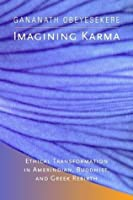 Imagining Karma: Ethical Transformation in Amerindian, Buddhist, and Greek Rebirth: Ethical Transformation in Amerindian, Buddhist and Greek Rebirth (Comparative Studies in Religion and Society)