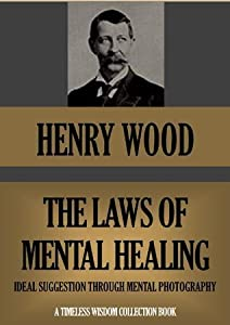 The Laws of Mental Healing: Ideal Suggestion Through Mental Photography