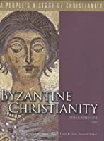 Byzantine Christianity, Volume 3 (People's History of Christianity)