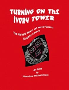 An Essay - Turning On the Ivory Tower: The Harvard Years of Timothy Leary