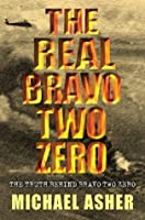 "The Real Bravo Two Zero: The Truth Behind ""Bravo Two Zero"""
