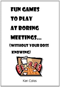 Fun Games to Play at Boring Meetings... : (without your boss knowing)