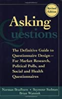 Asking Questions: The Definitive Guide to Questionnaire Design -- For Market Research, Political Polls, and Social and Health Questionnaires: The Definitive ... Polls, and Social and Health Questionnaires