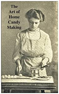 The Art of Home Candy Making Cookbook