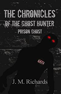 The Chronicles of the Ghost Hunter Prison Ghost