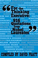 For the Thinking Executive: 916 Quotations from Nobel Laureates