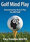 Golf Mind Play:Outsmarting your brain to play your best golf.