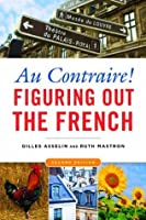 Au Contraire, 2nd edition: Figuring Out the French