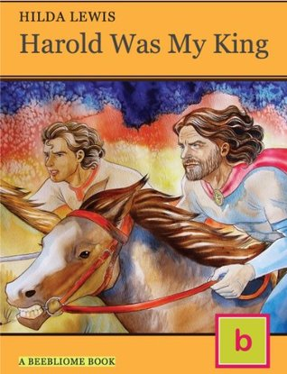 Harold Was My King (Historical Fiction for Teens: Illustrated Edition) (Hilda Lewis: British Historical Fiction for Teens Book 1)