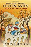 Encountering Ecclesiastes: A Book for Our Time