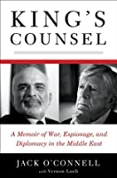 King's Counsel: A Memoir of War, Espionage, and Diplomacy in the Middle East