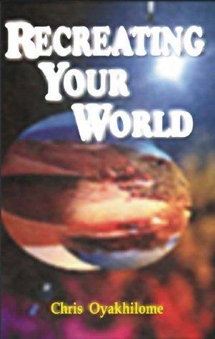 Recreating Your World - Chris Oyakhilome