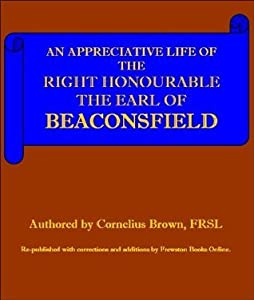 An Appreciative Life Of The Right Honourable Earl Of Beaconsfield