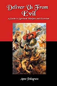 Deliver Us From Evil: A Guide To Spiritual Warfare And Exorcism
