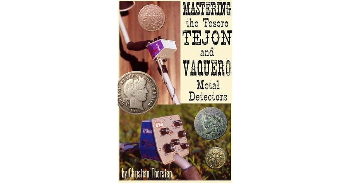 Mastering the Tesoro Tejon and Vaquero Metal Detectors by C