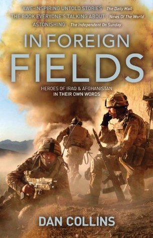 In Foreign Fields: Heroes of Iraq and Afghanistan in Their Own Words