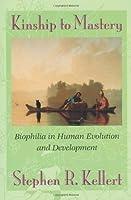 Kinship to Mastery: Biophilia in Human Evolution and Development