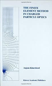 The Finite Element Method in Charged Particle Optics (The Springer International Series in Engineering and Computer Science)
