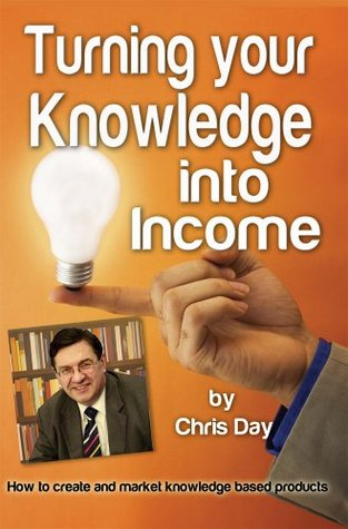 Turning Your Knowledge into Income: How to Create and Market Knowledge Based Products