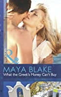 What the Greek's Money Can't Buy (The Untamable Greeks #1)