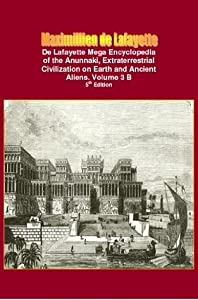 De Lafayette Mega Encyclopedia of the Anunnaki, Extraterrestrial Civilization on Earth and Ancient Aliens. Vol.3 B