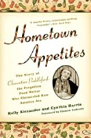 Hometown Appetites: The Story of Clementine Paddleford, the Forgotten Food Writer Who Chronicled HowAmerica Ate