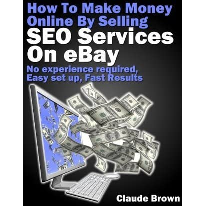 How To Make Money Online Selling Seo Services On Ebay For Free By Claude Brown