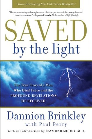 Saved by the Light: The True Story of a Man Who Died Twice and the