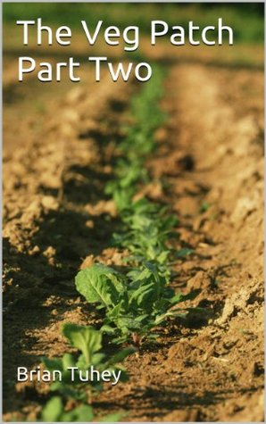 Grow Veg Part 2 (The Veg Patch) B. Tuhey, G. Tuhey