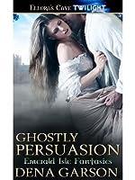 Ghostly Persuasion: 3 (Emerald Isle Fantasies)