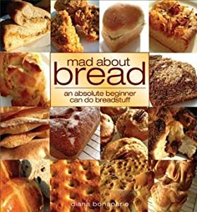 Mad About Bread: An Absolute Beginner Can Do Breadstuff