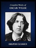 Complete Works of Oscar Wilde (Delphi Classics)