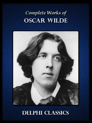 Complete Works of Oscar Wilde (Delphi Classics)