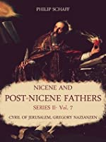 Nicene and Post-Nicene Fathers Series II: Vol. 7: Cyril of Jerusalem, Gregory Nazianzen