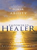 Empowered Healer:Gain the Confidence, Power, and Ability to Heal Yourself