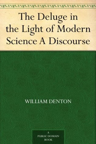 The Deluge in the Light of Modern Science A Discourse William Denton