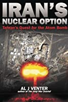 Iran's Nuclear Option: Tehran's Quest for the Atom Bomb