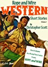 Rope and Wire Western Short Stories: Volume 1 (Rope and Wire Western Short Stories #1)