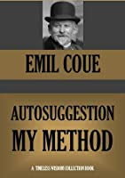 AUTOSUGGESTION : MY METHOD (Timeless Wisdom Collection)