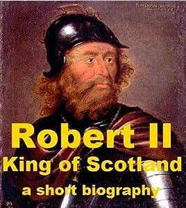 Robert II, King of Scotland - A Short Biography