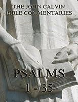 John Calvin's Commentaries On The Psalms 1 - 35, Volume 1