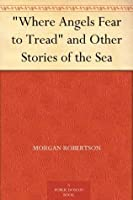 """Where Angels Fear to Tread"" and Other Stories of the Sea"