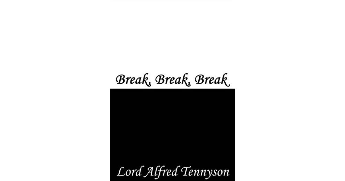 Break Break Break By Alfred Tennyson