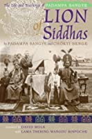 Lion of Siddhas: The Life and Teachings of Padampa Sangye