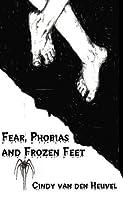 Fear, Phobias and Frozen Feet
