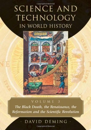 Science and Technology in World History The Black Death, the Renaissance, the Reformation and the Scientific Revolution