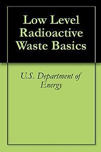 Low Level Radioactive Waste Basics