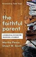 Faithful Parent: A Biblical Guide to Raising a Family